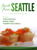 Fresh From Seattle: Recipes from the City's Best Chefs