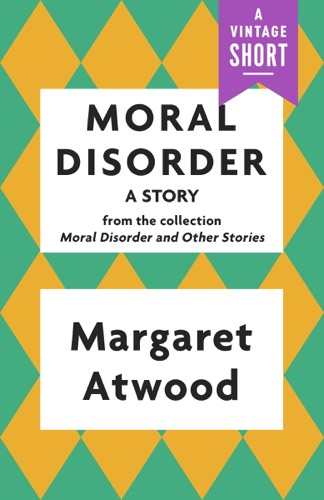 Margaret Atwood - Moral Disorder: A Story
