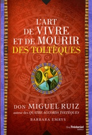 L'art de vivre et de mourir des toltèques - Don Miguel Ruiz by  Don Miguel Ruiz PDF Download