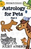 Astrology For Pets - Part 2 (Astrology For Everyone series)