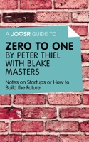 A Joosr Guide to... Zero to One by Peter Thiel with Blake Masters