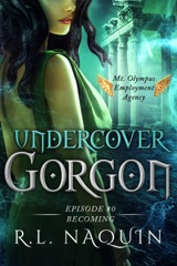 Undercover Gorgon: Episode #0 — Becoming (A Mt. Olympus Employment Agency Miniseries)