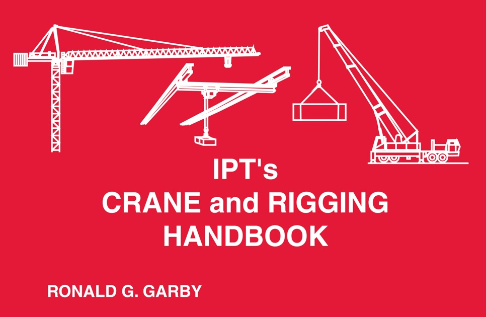 ipt s crane and rigging handbook by ronald g garby on ibooks rh itunes apple com ipt crane and rigging training manuel ipt crane and rigging training manual pdf