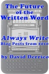 The Future Of The Written Word Always Write Blog Posts From 2010