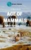 Age Of Mammals: A More Familiar World