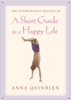 Anna Quindlen - A Short Guide To A Happy Life artwork
