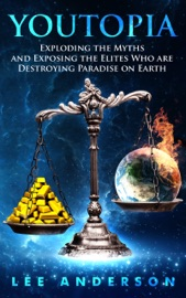 Download and Read Online YOUTOPIA Exploding the Myths and Exposing the Elites Who Are Ruining Paradise on Earth for all of Us