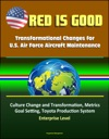Red Is Good Transformational Changes For US Air Force Aircraft Maintenance - Culture Change And Transformation Metrics Goal Setting Toyota Production System Enterprise Level