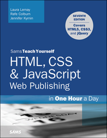HTML, CSS & JavaScript Web Publishing in One Hour a Day, Sams Teach Yourself: Covering HTML5, CSS3, and jQuery, 7/e