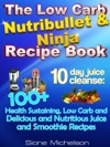 The Low Carb Nutribullet  Ninja Recipe Book