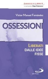 OSSESSIONI. LIBERATI DALLE IDEE FISSE