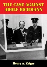 The Case Against Adolf Eichmann