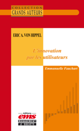 Eric A. von Hippel - L'innovation par les utilisateurs