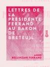 Lettres De La Prsidente Ferrand Au Baron De Breteuil