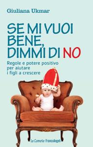 Se mi vuoi bene, dimmi di no. Regole e potere positivo per aiutare i figli a crescere Copertina del libro