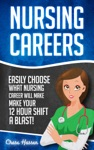 Nursing Careers Easily Choose What Nursing Career Will Make Your 12 Hour Shift A Blast