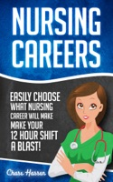 Nursing Careers: Easily Choose What Nursing Career Will Make Your 12 Hour Shift a Blast!