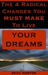 The 4 Radical Changes You Must Make To Live Your Dreams