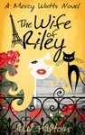 The Wife Of Riley Mercy Watts Mysteries Book Six
