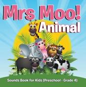 Mrs. Moo! Animal: Sounds Book for Kids (Preschool - Grade 4)