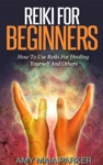 Reiki For Beginners  How To Use Reiki For Healing Yourself