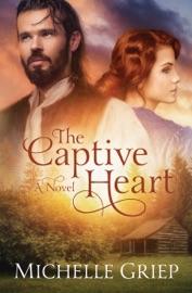 The Captive Heart - Michelle Griep by  Michelle Griep PDF Download
