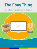 The eBay Thing : How to Build a Successful Store on ebay.co.uk