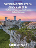 Conversational Polish Quick and Easy: The Most Innovative Technique to Learn the Polish Language