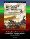 Campaigns In Mississippi And Tennessee February - December 1864 - The US Army Campaigns Of The Civil War - Meridian General Sherman Forrest Washburn Lee Fort Pillow Massacre Johnsonville Raid