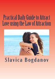 Practical Daily Guide to Attract Love using the Law of Attraction: Learn to unleash your power to meet the man or woman of your dreams