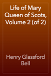 Life of Mary Queen of Scots, Volume 2 (of 2)