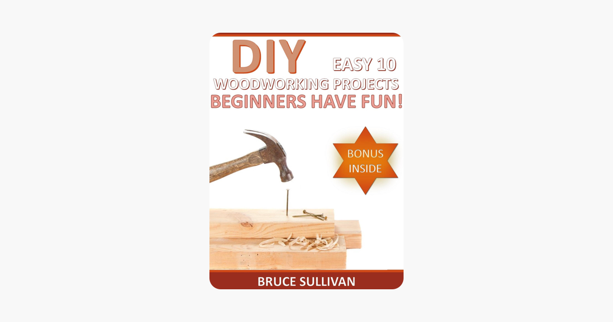 DIY Easy 10 Woodworking Projects: Beginners Have Fun! on Apple Books