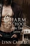 Charm School After Dark Lesson 1