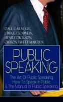 PUBLIC SPEAKING: The Art Of Public Speaking, How To Speak In Public & The Manual of Public Speaking ebook Download