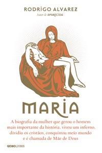 Maria: A biografia da mulher que gerou o homem mais importante da história, viveu um inferno, dividiu os cristãos, conquistou meio mundo e é chamada de Mãe de Deus Book Cover