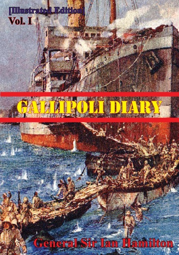 General Sir Ian Standish Monteith Hamilton GCB GCMG DSO TD - Gallipoli Diary Vol. I [Illustrated Edition]