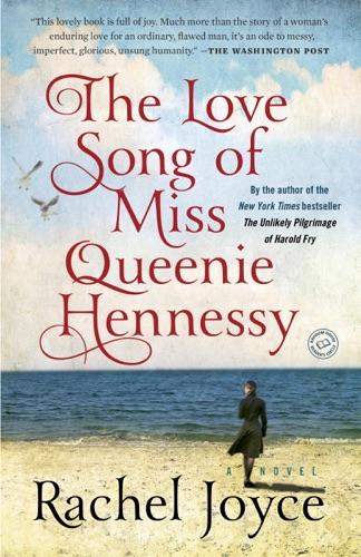 Rachel Joyce - The Love Song of Miss Queenie Hennessy