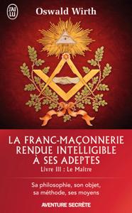 La Franc-maçonnerie rendue intelligible à ses adeptes (Livre 3) - Le Maître La couverture du livre martien