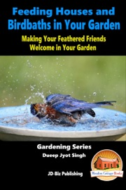 FEEDING HOUSES AND BIRDBATHS IN YOUR GARDEN: MAKING YOUR FEATHERED FRIENDS WELCOME IN YOUR GARDEN