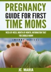 Pregnancy Guide For First Time Moms Week-by-Week Month-by-Month Information That You Should Know