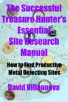 The Successful Treasure Hunters Essential Site Research Manual How To Find Productive Metal Detecting Sites