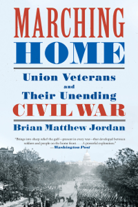 Marching Home: Union Veterans and Their Unending Civil War Book Cover