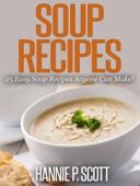 Soup Recipes: 25 Easy Soup Recipes Anyone Can Make!