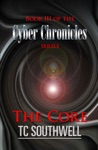 The Cyber Chronicles Book III The Core