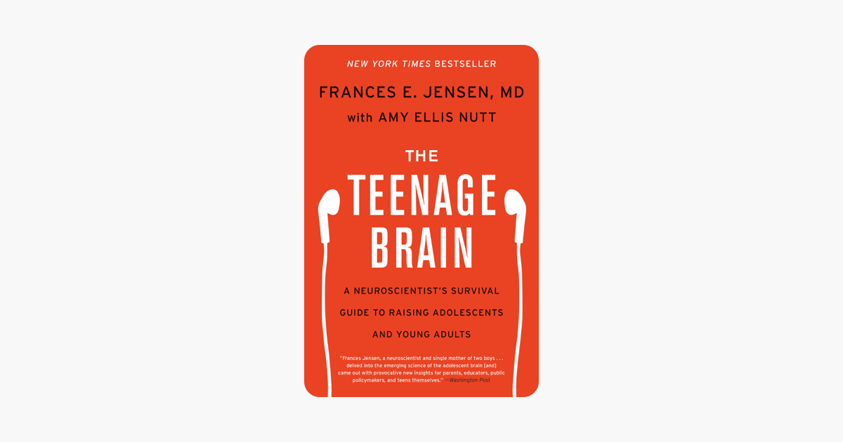 The Teenage Brain - Frances E. Jensen & Amy Ellis Nutt