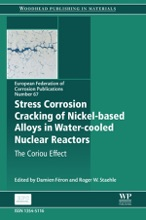 Stress Corrosion Cracking Of Nickel Based Alloys In Water-cooled Nuclear Reactors (Enhanced Edition)