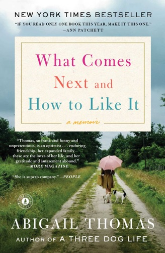 Abigail Thomas - What Comes Next and How to Like It