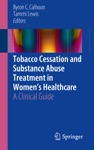 Tobacco Cessation And Substance Abuse Treatment In Womens Healthcare