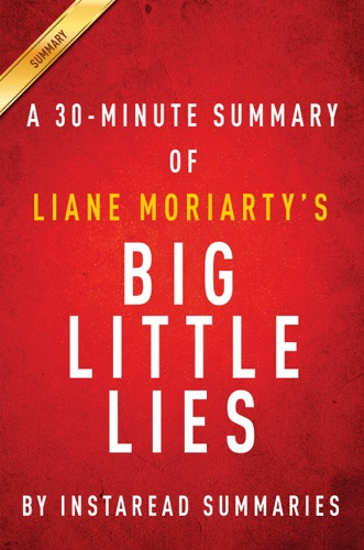 InstaRead Summaries - Big Little Lies by Liane Moriarty - A 30-minute Summary