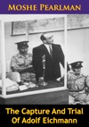 The Capture And Trial Of Adolf Eichmann